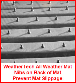 WeatherTech All Weather Floor Mats use nibs on the back of the mat to prevent the mat from slipping on the floor.